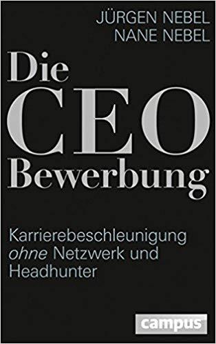 Die CEO Bewerbung - Karrierebeschleunigung ohne Netzwerk und Headhunter